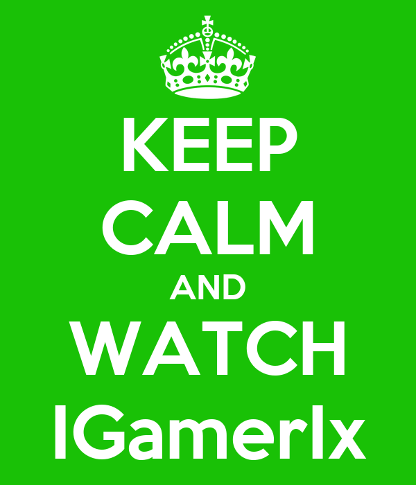 KEEP CALM AND WATCH IGamerIx