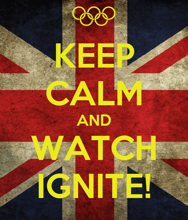 KEEP CALM AND WATCH IGNITE!