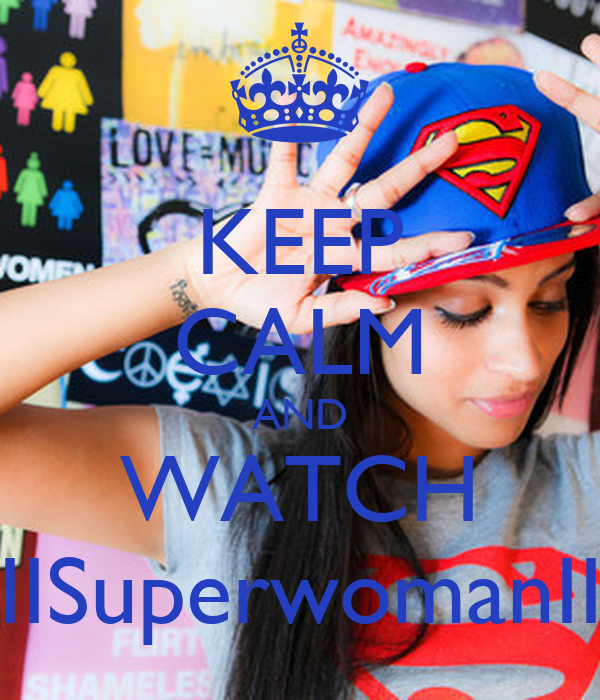 KEEP CALM AND WATCH IISuperwomanII