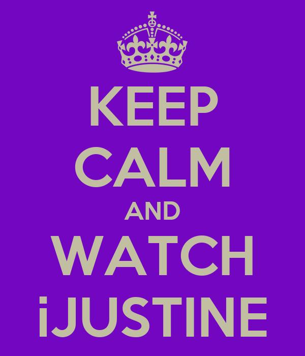 KEEP CALM AND WATCH iJUSTINE