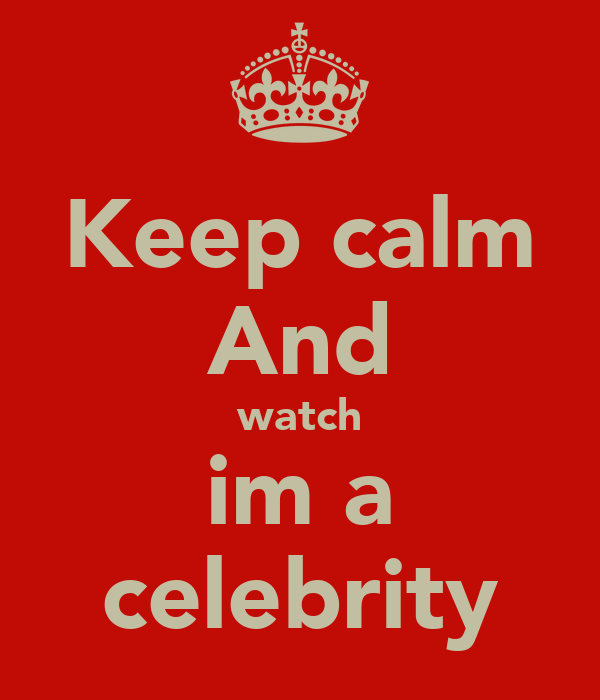Keep calm And watch im a celebrity