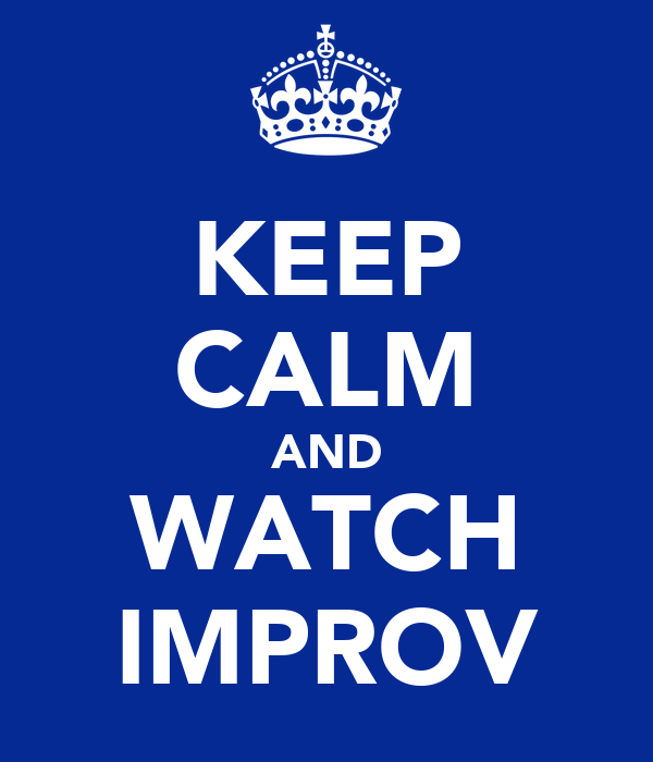 KEEP CALM AND WATCH IMPROV