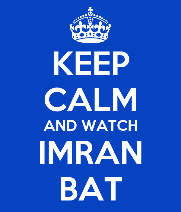 KEEP CALM AND WATCH IMRAN BAT
