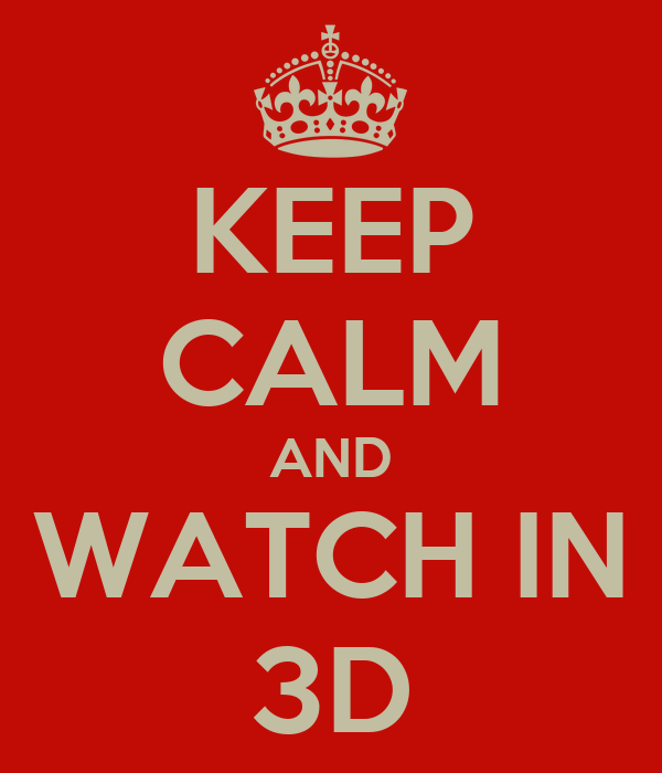 KEEP CALM AND WATCH IN 3D