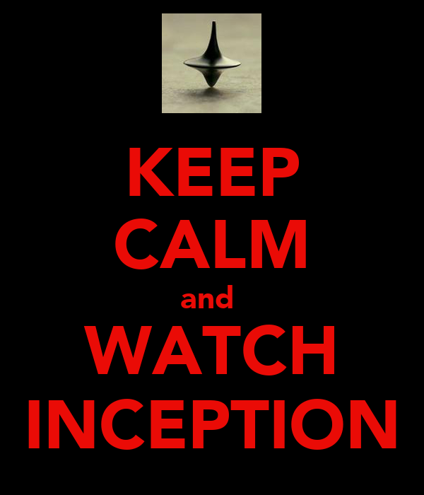 KEEP CALM and  WATCH INCEPTION