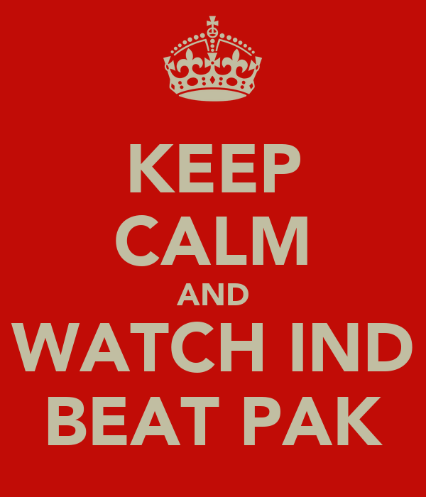 KEEP CALM AND WATCH IND BEAT PAK