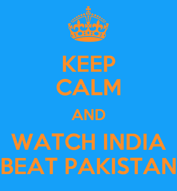 KEEP CALM AND WATCH INDIA BEAT PAKISTAN