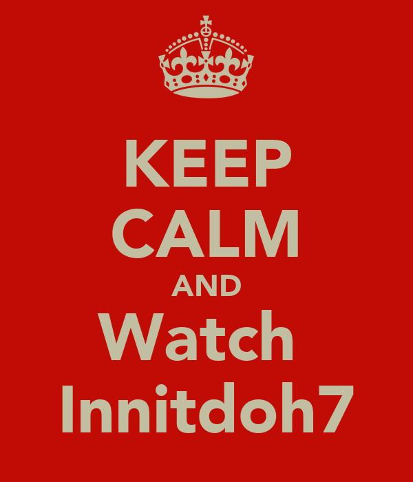 KEEP CALM AND Watch  Innitdoh7
