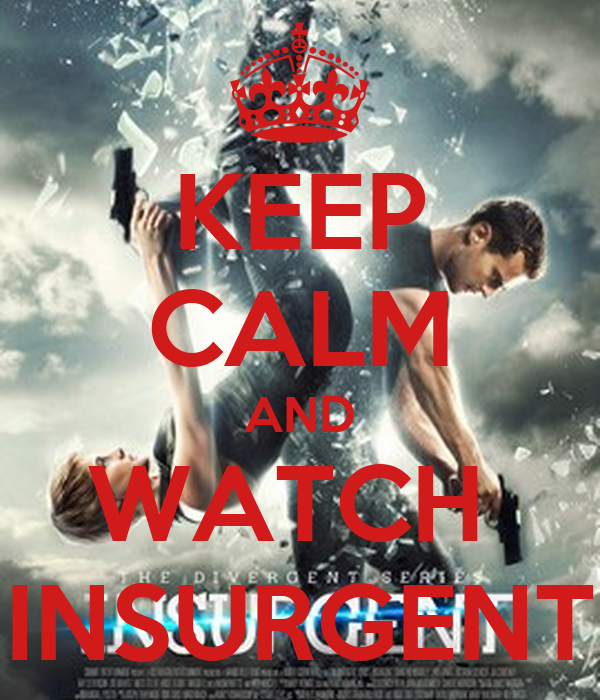KEEP CALM AND WATCH  INSURGENT