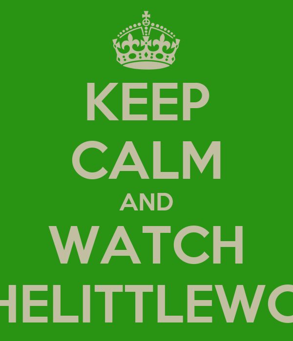 KEEP CALM AND WATCH INTHELITTLEWOOD