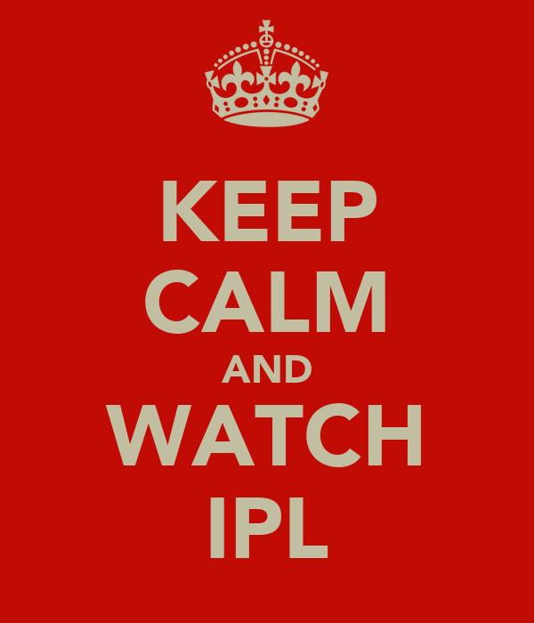 KEEP CALM AND WATCH IPL