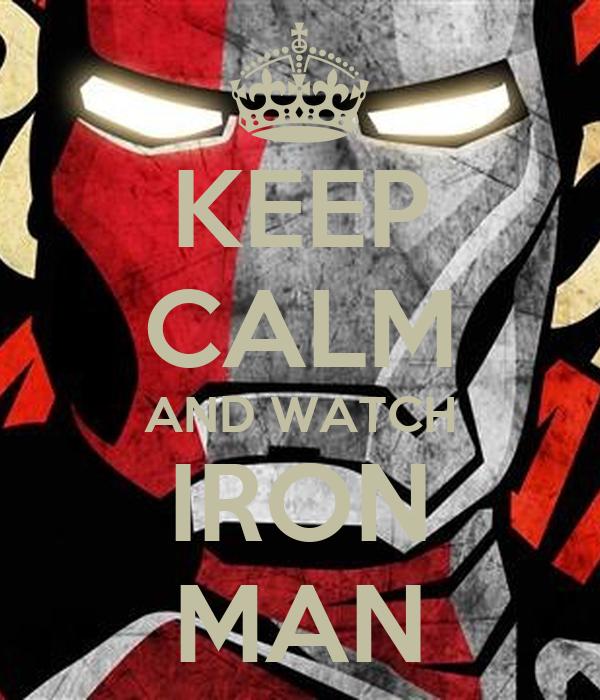 KEEP CALM AND WATCH IRON MAN