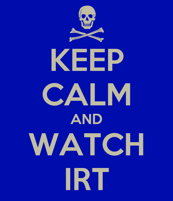 KEEP CALM AND WATCH IRT