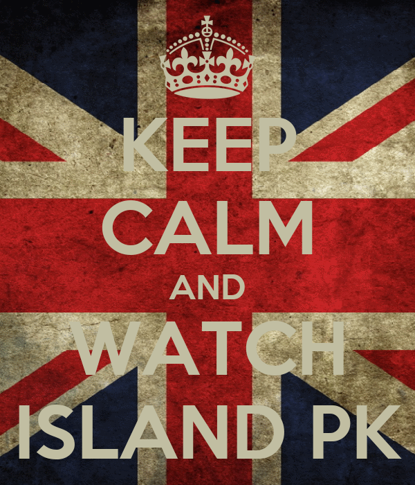 KEEP CALM AND WATCH ISLAND PK