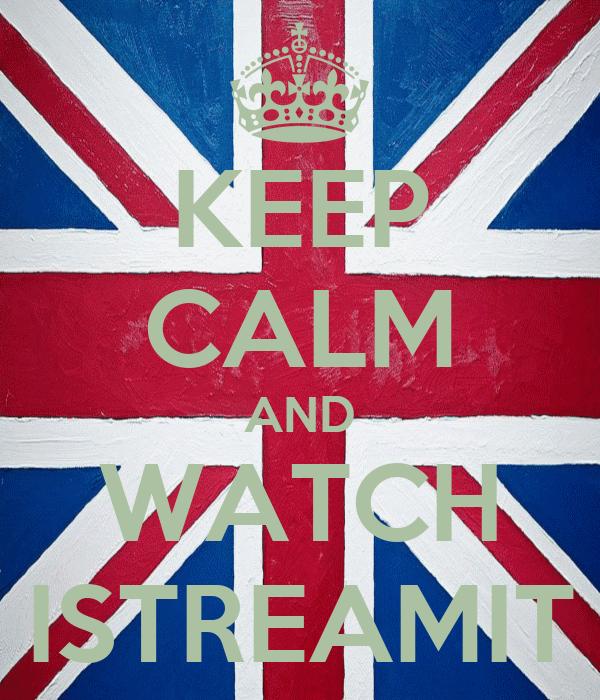 KEEP CALM AND WATCH ISTREAMIT