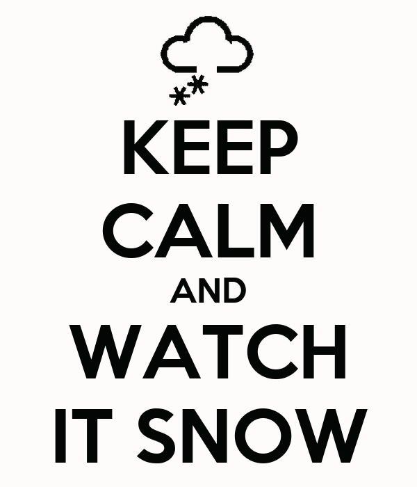 KEEP CALM AND WATCH IT SNOW