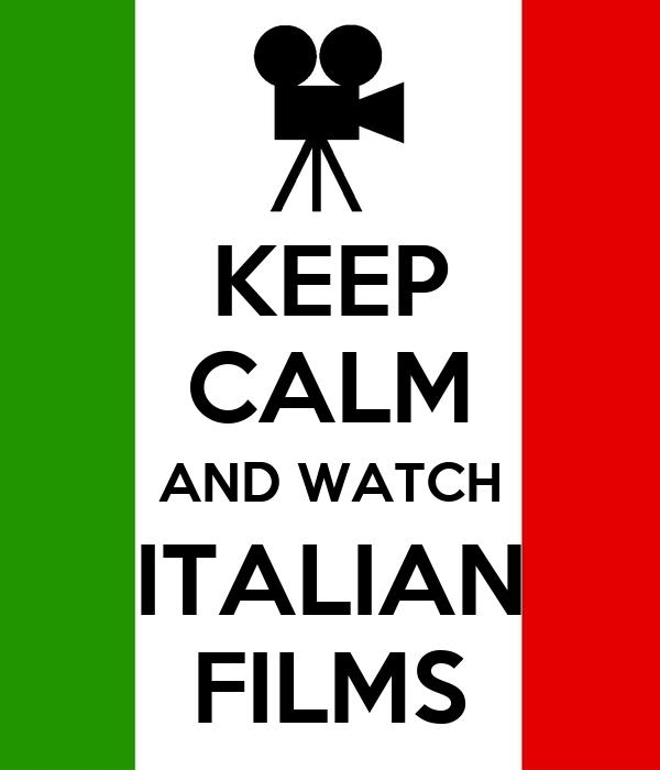 KEEP CALM AND WATCH ITALIAN FILMS