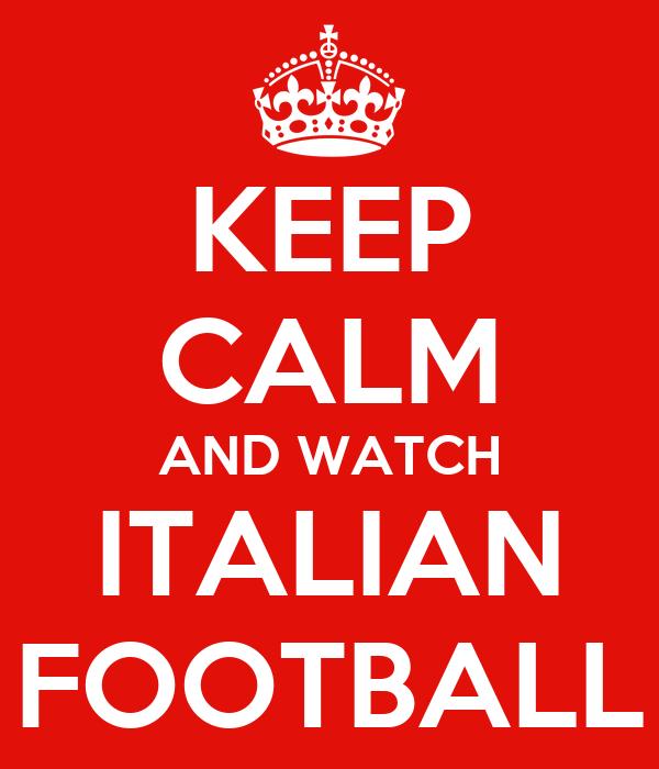 KEEP CALM AND WATCH ITALIAN FOOTBALL