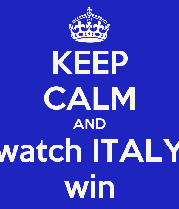 KEEP CALM AND watch ITALY win