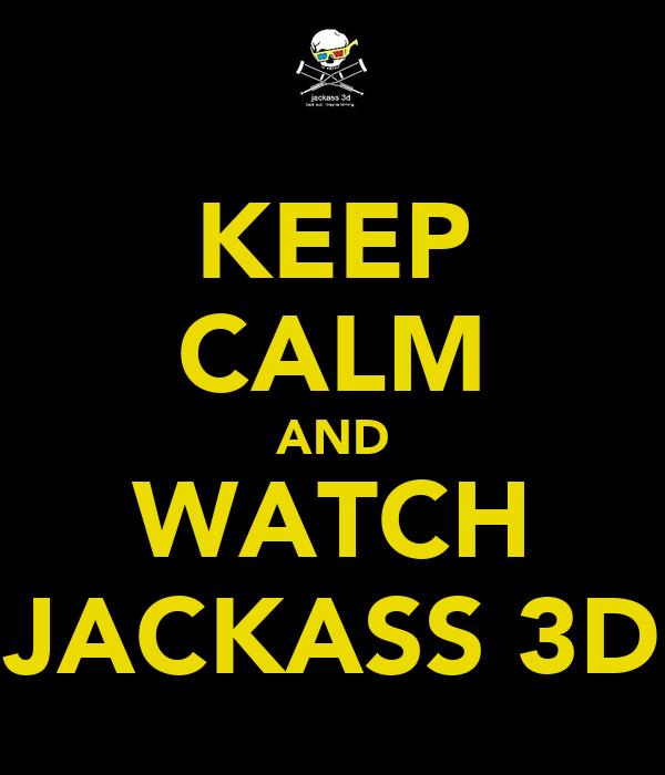 KEEP CALM AND WATCH JACKASS 3D