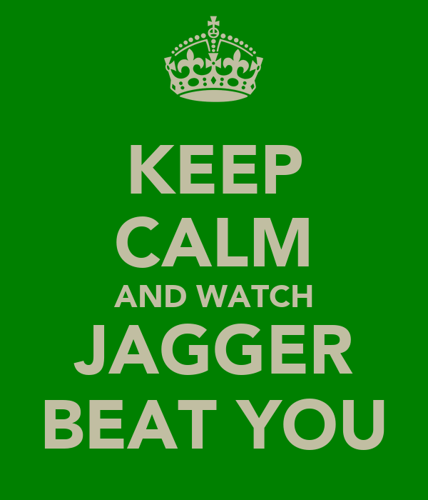 KEEP CALM AND WATCH JAGGER BEAT YOU