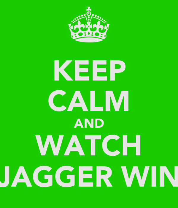 KEEP CALM AND WATCH JAGGER WIN