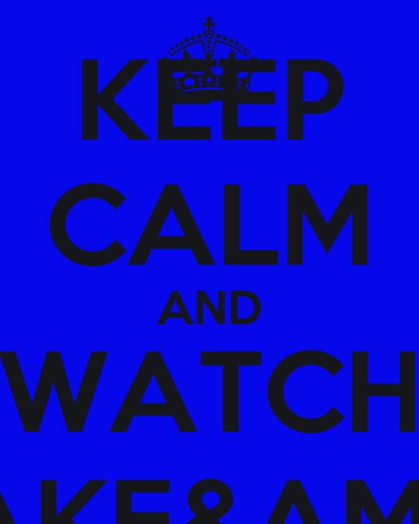 KEEP CALM AND WATCH JAKE&AMIR