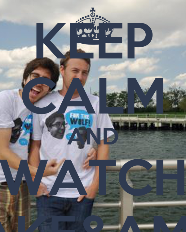 KEEP CALM AND WATCH JAKE&AMIR