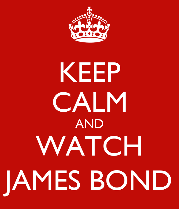 KEEP CALM AND WATCH JAMES BOND