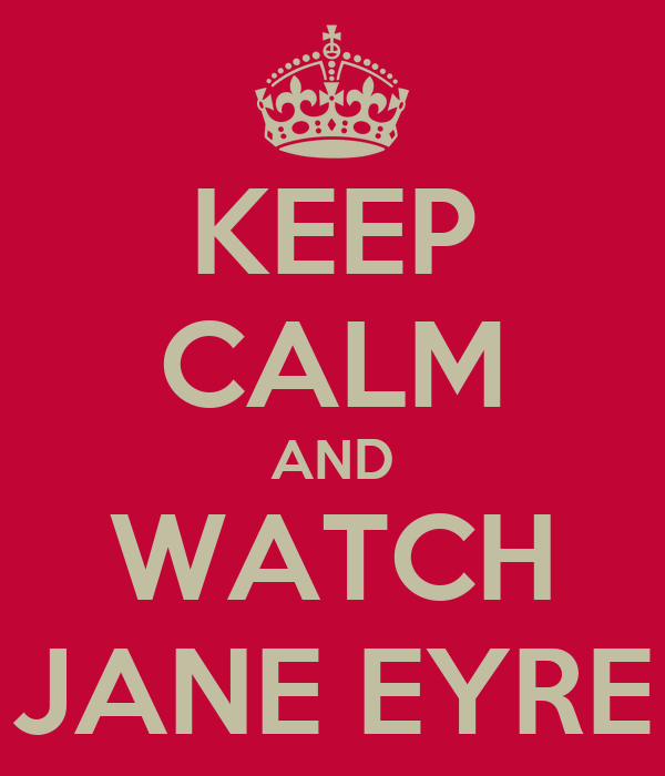 KEEP CALM AND WATCH JANE EYRE