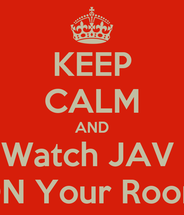 KEEP CALM AND Watch JAV  ON Your Room