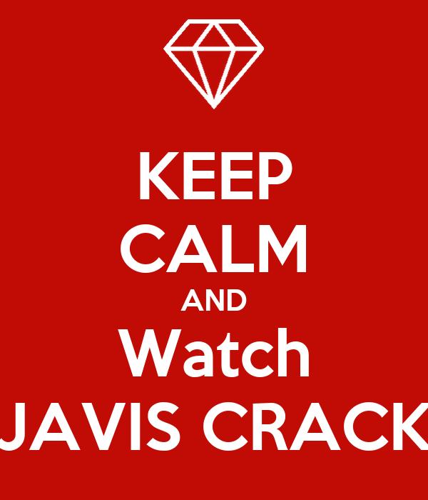 KEEP CALM AND Watch JAVIS CRACK