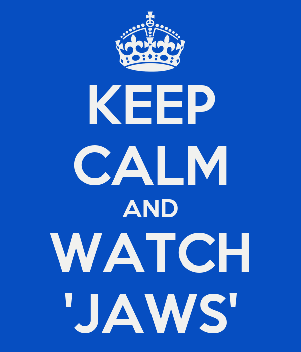 KEEP CALM AND WATCH 'JAWS'
