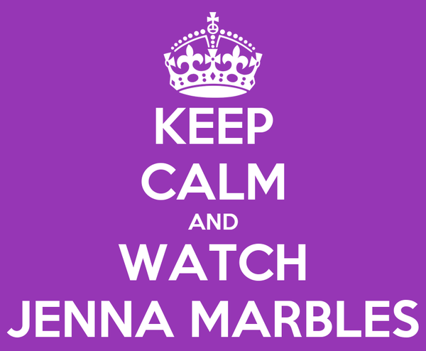 KEEP CALM AND WATCH JENNA MARBLES