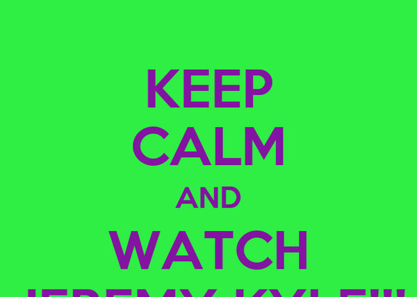 KEEP CALM AND WATCH JEREMY KYLE!!!