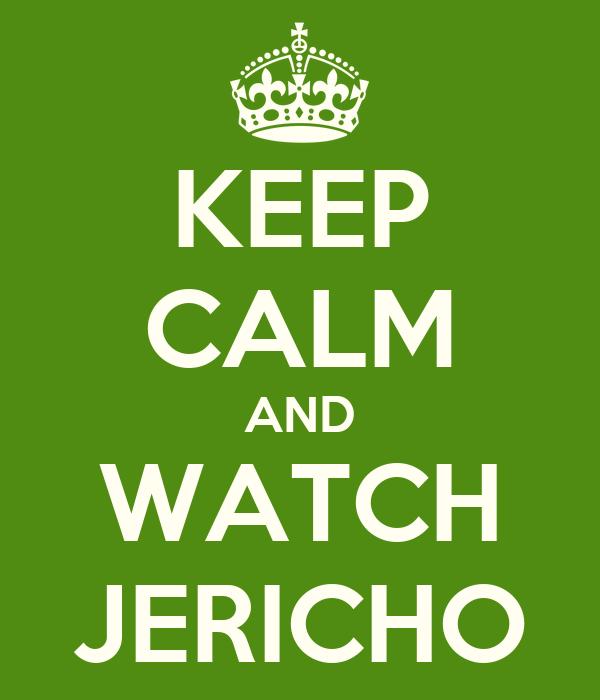 KEEP CALM AND WATCH JERICHO