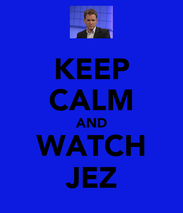 KEEP CALM AND WATCH JEZ