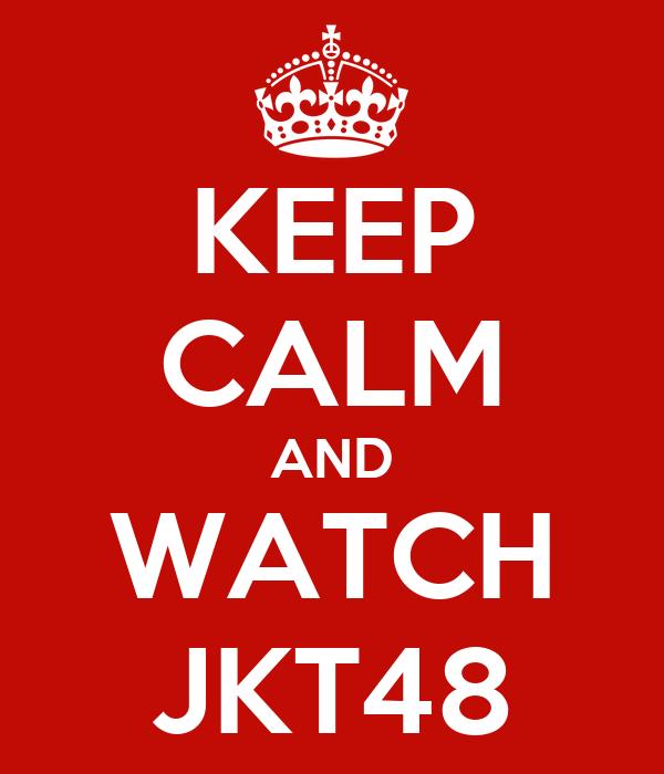 KEEP CALM AND WATCH JKT48