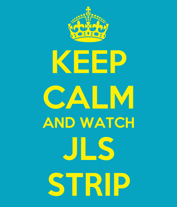 KEEP CALM AND WATCH JLS STRIP