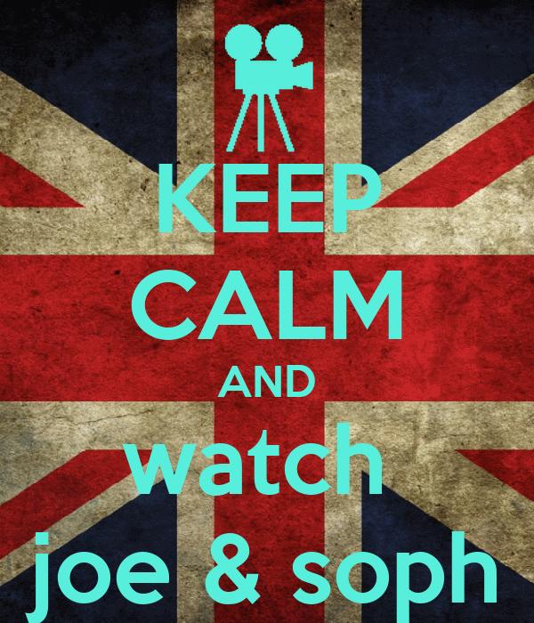 KEEP CALM AND watch  joe & soph