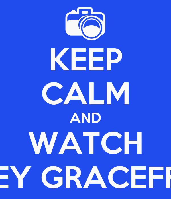 KEEP CALM AND WATCH JOEY GRACEFFA !