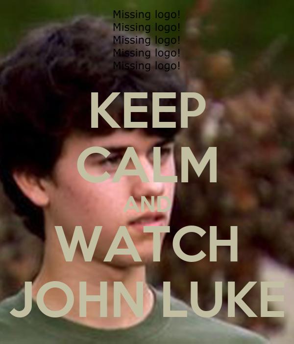 KEEP CALM AND WATCH JOHN LUKE