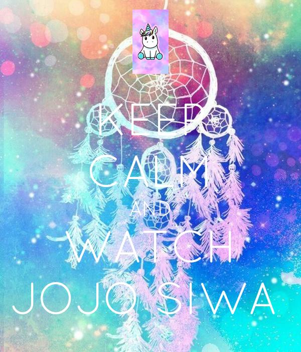 KEEP CALM AND WATCH JOJO SIWA