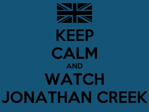 KEEP CALM AND WATCH JONATHAN CREEK
