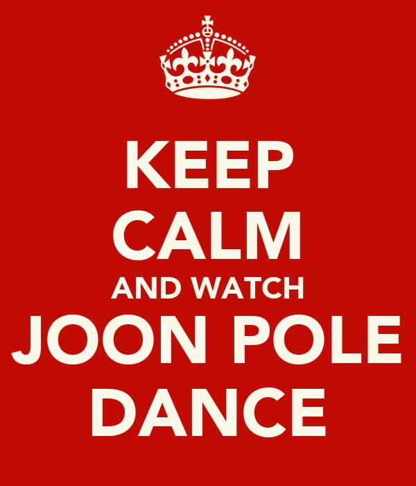 KEEP CALM AND WATCH JOON POLE DANCE
