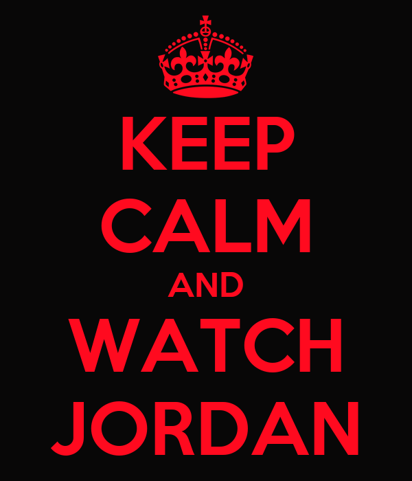 KEEP CALM AND WATCH JORDAN