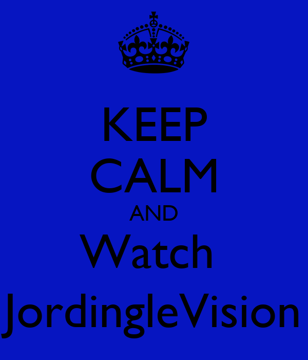 KEEP CALM AND Watch  JordingleVision