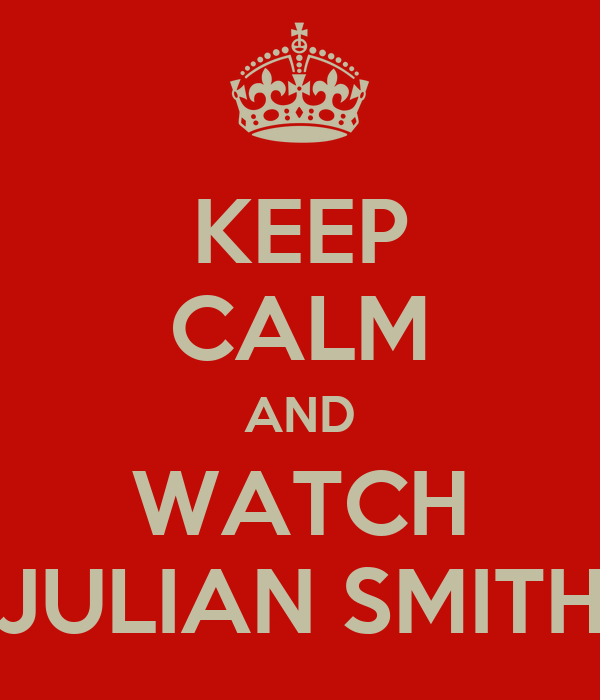 KEEP CALM AND WATCH JULIAN SMITH