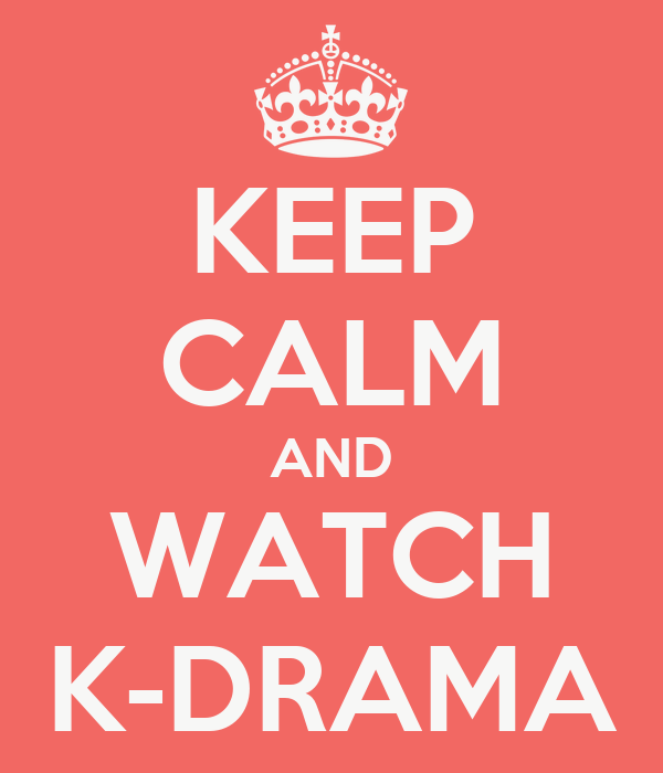 KEEP CALM AND WATCH K-DRAMA