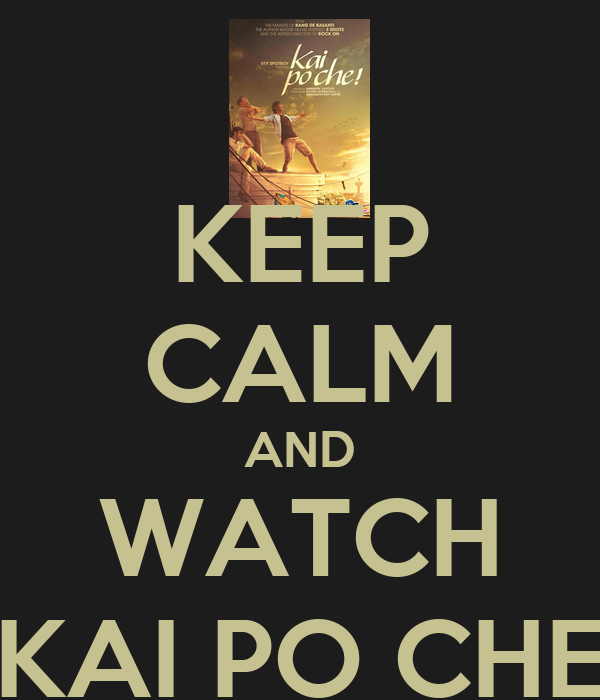 KEEP CALM AND WATCH KAI PO CHE